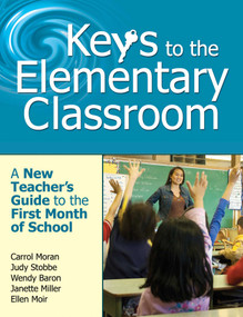 Keys to the Elementary Classroom (A New Teacher?s Guide to the First Month of School) by Carrol Moran, Judy Stobbe, Wendy Baron, Janette Miller, Ellen Moir, 9781629147079
