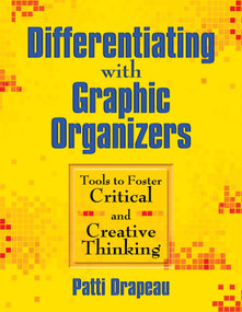 Differentiating with Graphic Organizers (Tools to Foster Critical and Creative Thinking) by Patti Drapeau, 9781634507776
