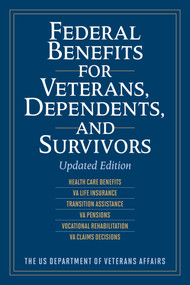 Federal Benefits for Veterans, Dependents, and Survivors (Updated Edition) by The US Department of Veterans Affairs, 9781629145792