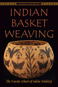 Indian Basket Weaving by The Navajo School of Indian Basketry, 9781629145952
