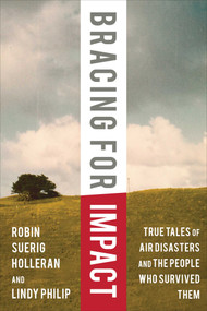Bracing for Impact (True Tales of Air Disasters and the People Who Survived Them) by Robin Suerig Holleran, Lindy Philip, David Soucie, 9781634504263