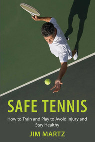 Safe Tennis (How to Train and Play to Avoid Injury and Stay Healthy) by Jim Martz, Nick Bollettieri, 9781632204967