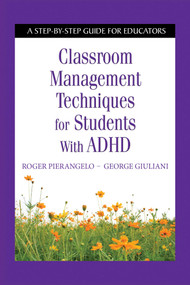 Classroom Management Techniques for Students with ADHD (A Step-by-Step Guide for Educators) by Roger Pierangelo, George Giuliani, 9781632205506