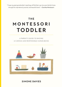 The Montessori Toddler (A Parent's Guide to Raising a Curious and Responsible Human Being) by Simone Davies, Hiyoko Imai, 9781523506897