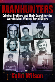 Manhunters (Criminal Profilers and Their Search for the World?s Most Wanted Serial Killers) by Colin Wilson, 9781629141930