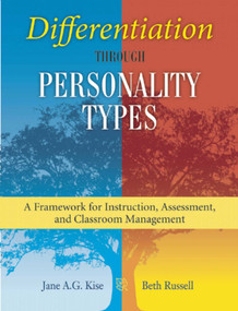 Differentiation through Personality Types (A Framework for Instruction, Assessment, and Classroom Management) by Jane A. G. Kise, 9781629146652