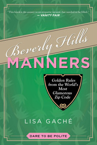 Beverly Hills Manners (Golden Rules from the World's Most Glamorous Zip Code) by Lisa Gache, 9781629145853