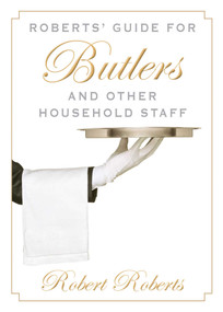Roberts' Guide for Butlers and Other Household Staff by Robert Roberts, 9781628737592