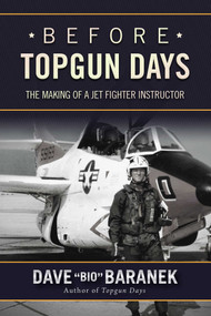 Before Topgun Days (The Making of a Jet Fighter Instructor) by Dave Baranek, 9781634506557