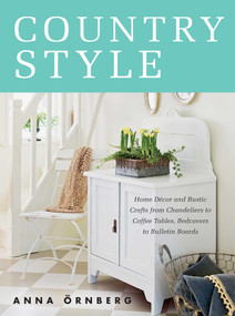 Country Style (Home Décor and Rustic Crafts from Chandeliers to Coffee Tables, Bedcovers to Bulletin Boards) by Anna Örnberg, 9781628736434