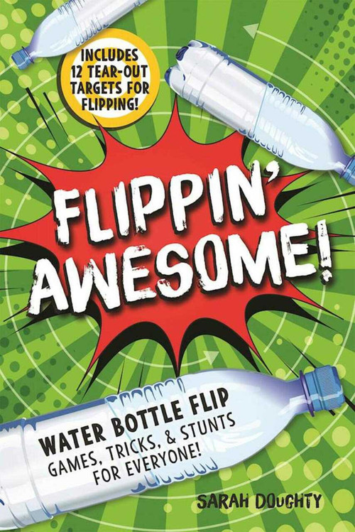 Flippin' Awesome (Water Bottle Flip Games, Tricks and Stunts for Everyone!) by Sarah Doughty, 9781631581694