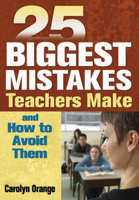 25 Biggest Mistakes Teachers Make and How to Avoid Them by Carolyn Orange, 9781629146874