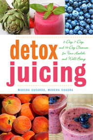 Detox Juicing (3-Day, 7-Day, and 14-Day Cleanses for Your Health and Well-Being) by Morena Escardó, Morena Cuadra, 9781629141756