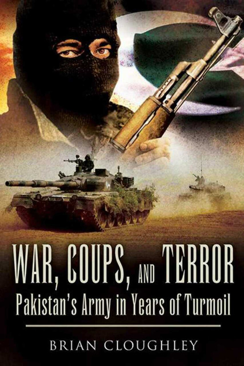 War, Coups, and Terror (Pakistan?s Army in Years of Turmoil) by Brian Cloughley, 9781629144504