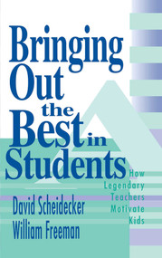 Bringing Out the Best in Students (How Legendary Teachers Motivate Kids) by David Scheidecker, William Freeman, 9781634503143