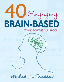 40 Engaging Brain-Based Tools for the Classroom by Michael A. Scaddan, 9781634507721