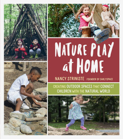 Nature Play at Home (Creating Outdoor Spaces that Connect Children with the Natural World) by Nancy Striniste, 9781604698251