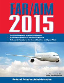 FAR/AIM 2015 (Federal Aviation Regulations/Aeronautical Information Manual) by Federal Aviation Administration, 9781629145105