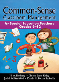 Common-Sense Classroom Management (For Special Education Teachers, Grades 6-12) by Jill A. Lindberg, Dianne Evans Kelley, 9781634503181
