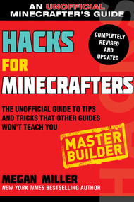 Hacks for Minecrafters: Master Builder (The Unofficial Guide to Tips and Tricks That Other Guides Won't Teach You) - 9781510738034 by Megan Miller, 9781510738034