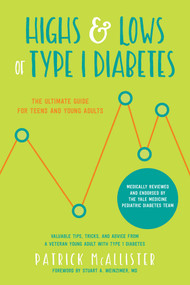 Highs & Lows of Type 1 Diabetes (The Ultimate Guide for Teens and Young Adults) by Patrick McAllister, Stuart A. Weinzimer, 9781680992984