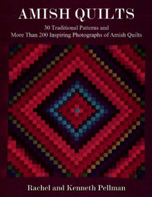 Amish Quilts (30 Traditional Patterns and More Than 200 Inspiring Photographs of Amish Quilts) by Kenneth Pellman, Rachel T. Pellman, 9781680990645