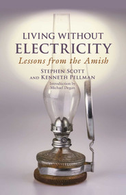 Living Without Electricity (Lessons from the Amish) by Stephen Scott, Kenneth Pellman, Michael Degan, 9781680991703