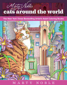 Marty Noble's Cats Around the World (New York Times Bestselling Artists' Adult Coloring Books) by Marty Noble, 9781631582363