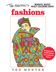 Ted Menten's Mindful Mazes Coloring Book: Fashions by Ted Menten, 9781631581588