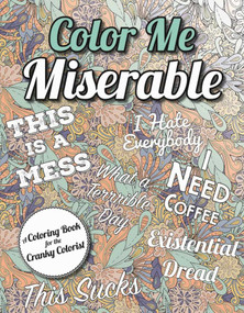 Color Me Miserable (A Coloring Book for the Cranky Colorist) by Racehorse Publishing, 9781631581625