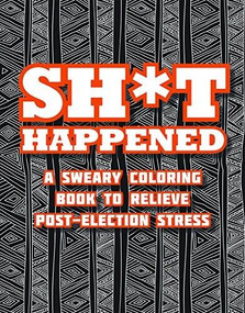 Shit Happened (A Sweary Coloring Book to Relieve Post-Election Stress) by Racehorse Publishing, 9781631581830