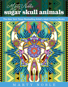 Marty Noble's Sugar Skull Animals (New York Times Bestselling Artists' Adult Coloring Books) by Noble, 9781631582356