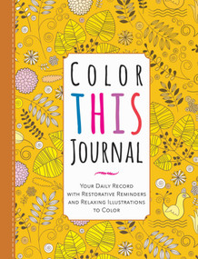Color This Journal (Your Daily Record with Restorative Reminders and Relaxing Illustrations to Color) by Racehorse Publishing, 9781631581366