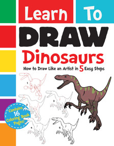 Learn to Draw Dinosaurs (How to Draw Like an Artist in 5 Easy Steps) by Racehorse for Young Readers, 9781631582400