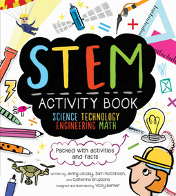 STEM Activity Book: Science Technology Engineering Math (Packed with Activities and Facts) by Catherine Bruzzone, Vicky Barker, Sam Hutchinson, Jenny Jacoby, 9781631582646