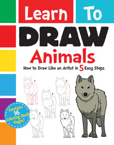Learn to Draw Animals (How to Draw Like an Artist in 5 Easy Steps) by Racehorse for Young Readers, 9781631582394