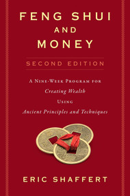 Feng Shui and Money (A Nine-Week Program for Creating Wealth Using Ancient Principles and Techniques (Second Edition)) by Eric Shaffert, 9781621536383