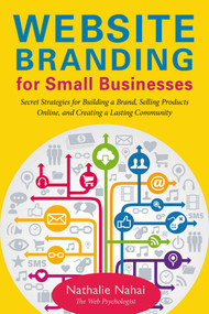 Website Branding for Small Businesses (Secret Strategies for Building a Brand, Selling Products Online, and Creating a Lasting Community) by Nathalie Nahai, 9781621533955