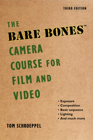 The Bare Bones Camera Course for Film and Video - 9781621536604 by Tom Schroeppel, Chuck DeLaney, 9781621536604