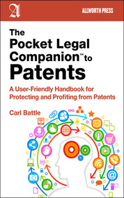 The Pocket Legal Companion to Patents (A Friendly Guide to Protecting and Profiting from Patents) by Carl W. Battle, 9781621532651