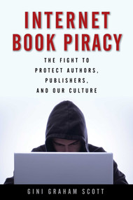 Internet Book Piracy (The Fight to Protect Authors, Publishers, and Our Culture) by Gini Graham Scott, 9781621534853