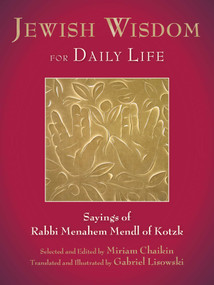 Jewish Wisdom for Daily Life (Sayings of Rabbi Menahem Mendl of Kotzk) (Miniature Edition) by Miriam Chaikin, Gabriel Lisowski, Gabriel Lisowski, 9781628723182