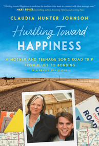 Hurtling Toward Happiness (A Mother and Teenage Son's Road Trip from Blues to Bonding In a Really Small Car) by Claudia Hunter Johnson, 9781628728156