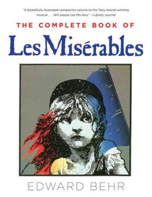 The Complete Book of Les Misérables by Edward Behr, 9781628726626