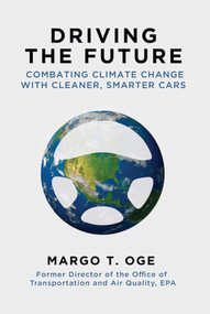Driving the Future (Combating Climate Change with Cleaner, Smarter Cars) by Margo T. Oge, 9781628725384