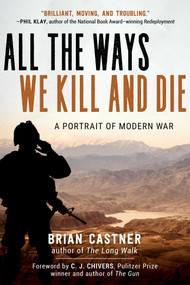 All the Ways We Kill and Die (A Portrait of Modern War) - 9781628729078 by Brian Castner, C. J. Chivers, 9781628729078