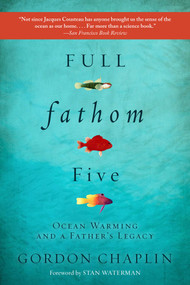 Full Fathom Five (Ocean Warming and a Father's Legacy) by Gordon Chaplin, Stan Waterman, 9781628726114