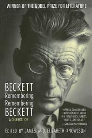 Beckett Remembering/Remembering Beckett (A Celebration) by Samuel Beckett, James Knowlson, Elizabeth Knowlson, 9781611458756