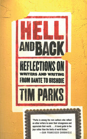 Hell and Back (Reflections on Writers and Writing from Dante to Rushdie) by Tim Parks, 9781611458848