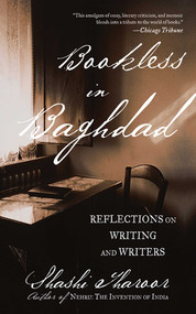 Bookless in Baghdad (Reflections on Writing and Writers) by Shashi Tharoor, 9781611454086